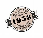 It's Not Old It's Vintage Circa 1958 Funny Retro Rosette Style Motif External Vinyl Car Sticker 90x65mm